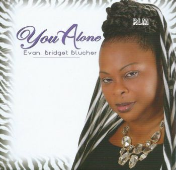 "The cover of Blucher's album 'You Alone'. Blucher said that she has totally committed her life to the Lord and she is looking for persons to come from ""every which way"" to join them for a night or praise and ultimate worship before the Lord. Photo: www.reggaelandmuzik.com"