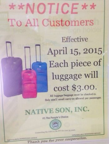 According to a notice to customers of Native Son ferry, 'Effective April 15, 2015 each piece of luggage will cost $3.00. All luggage must be checked in. Only one (1) small carry-on will be allowed per passenger.' Photo: Team of Reporters